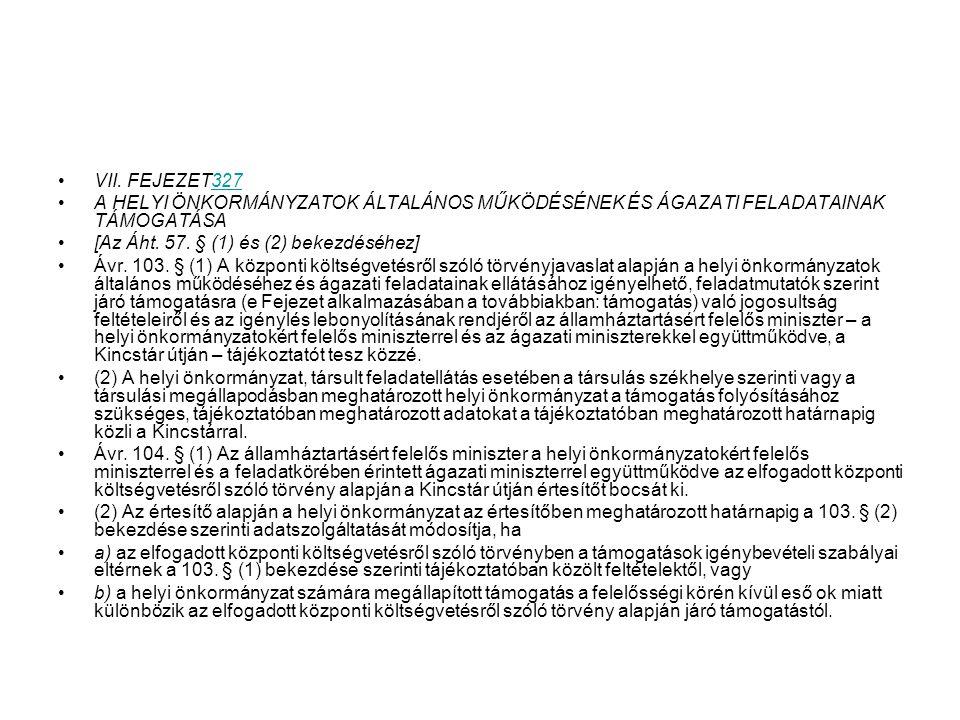 VII. FEJEZET327327 A HELYI ÖNKORMÁNYZATOK ÁLTALÁNOS MŰKÖDÉSÉNEK ÉS ÁGAZATI FELADATAINAK TÁMOGATÁSA [Az Áht. 57. § (1) és (2) bekezdéséhez] Ávr. 103. §