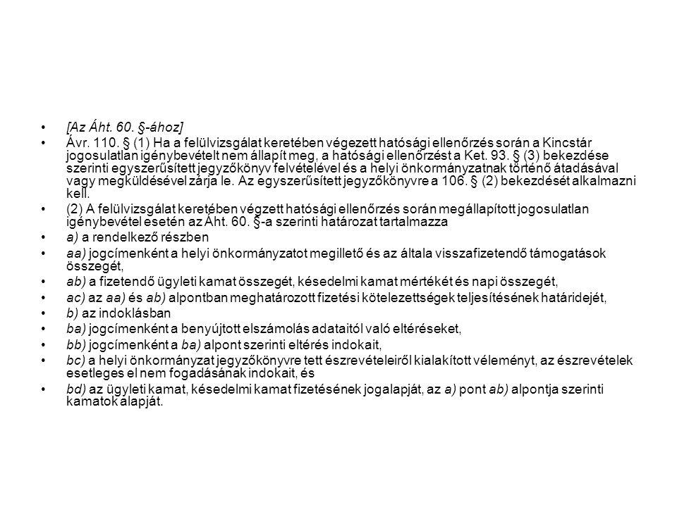 [Az Áht. 60. §-ához] Ávr. 110. § (1) Ha a felülvizsgálat keretében végezett hatósági ellenőrzés során a Kincstár jogosulatlan igénybevételt nem állapí
