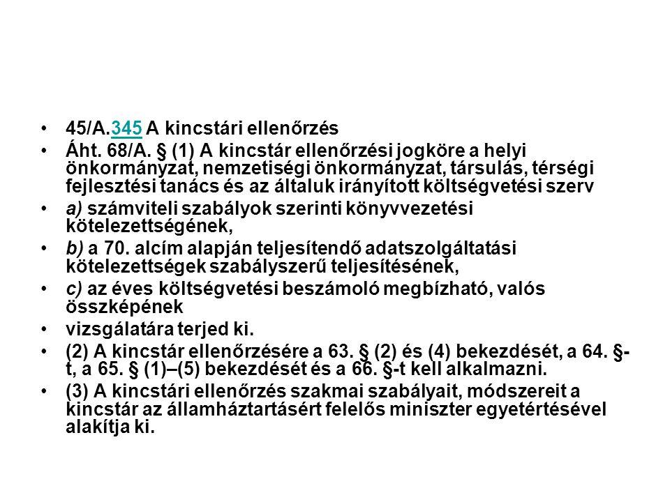 45/A.345 A kincstári ellenőrzés345 Áht. 68/A. § (1) A kincstár ellenőrzési jogköre a helyi önkormányzat, nemzetiségi önkormányzat, társulás, térségi f