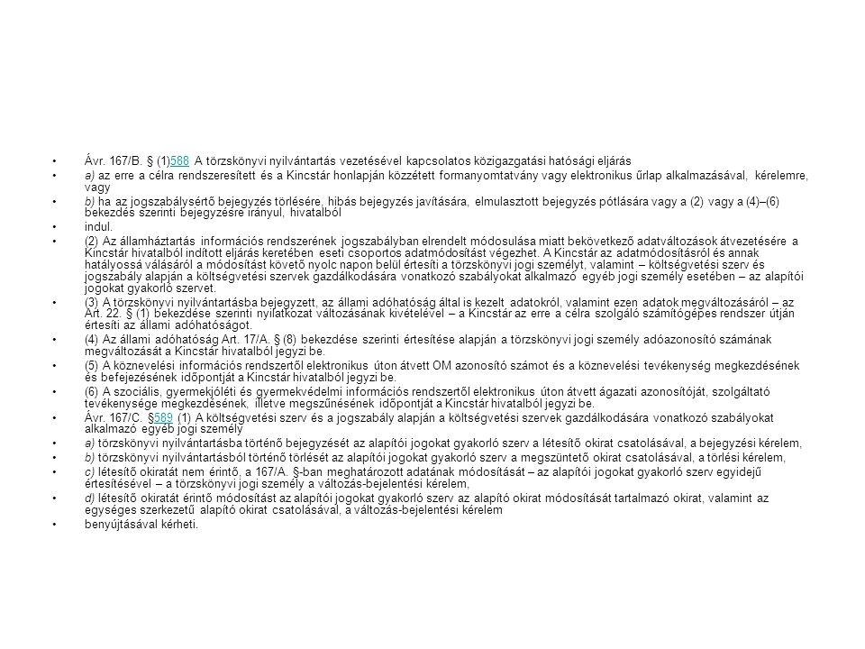Ávr. 167/B. § (1)588 A törzskönyvi nyilvántartás vezetésével kapcsolatos közigazgatási hatósági eljárás588 a) az erre a célra rendszeresített és a Kin