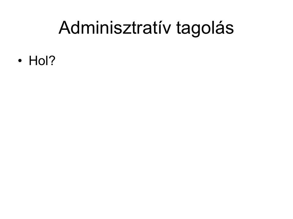 Adminisztratív tagolás Hol?