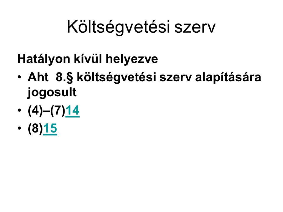 Költségvetési szerv Hatályon kívül helyezve Aht 8.§ költségvetési szerv alapítására jogosult (4)–(7)1414 (8)1515