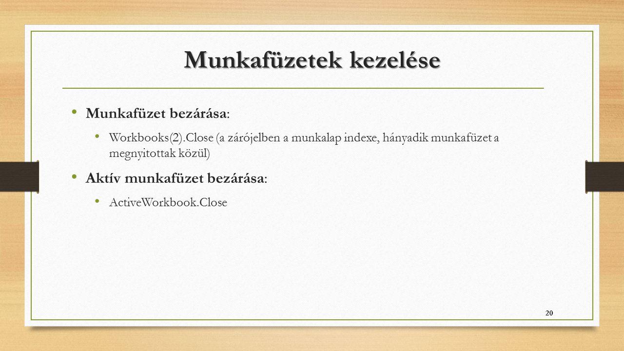 Munkafüzetek kezelése Munkafüzet bezárása: Workbooks(2).Close (a zárójelben a munkalap indexe, hányadik munkafüzet a megnyitottak közül) Aktív munkafü