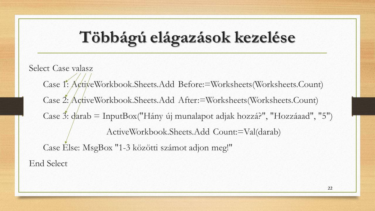 Többágú elágazások kezelése Select Case valasz Case 1: ActiveWorkbook.Sheets.Add Before:=Worksheets(Worksheets.Count) Case 2: ActiveWorkbook.Sheets.Ad