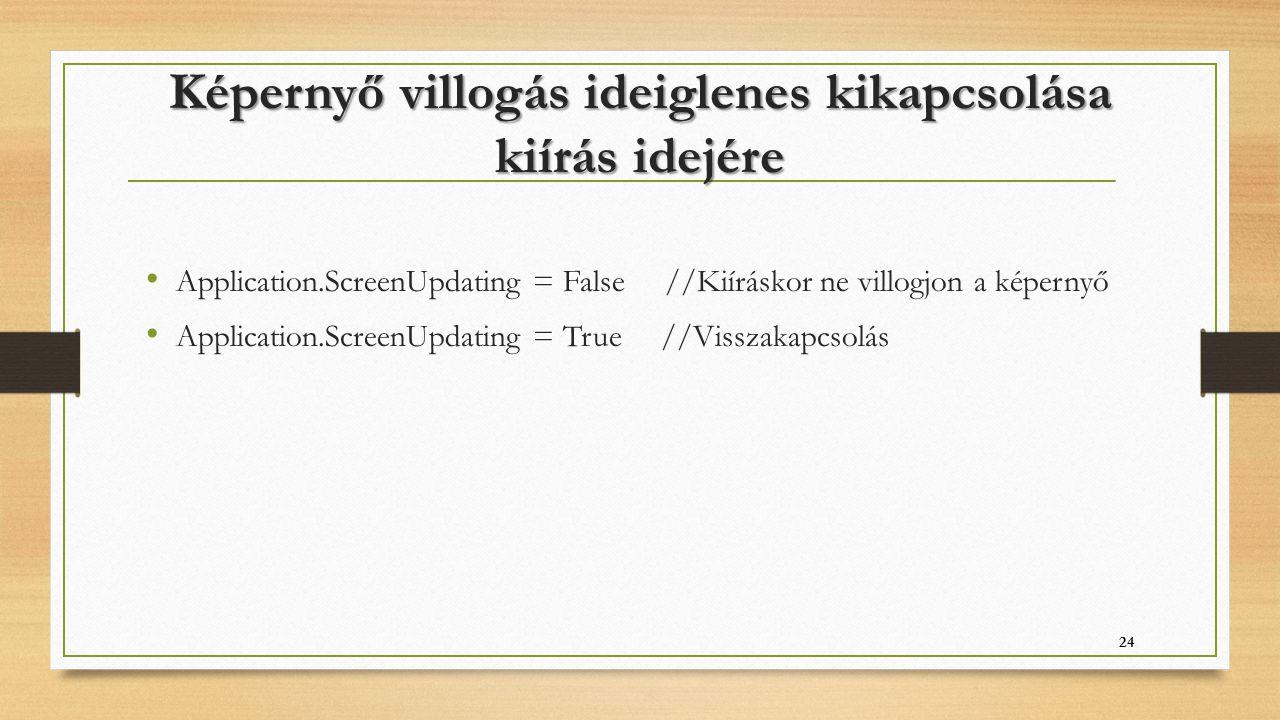 Képernyő villogás ideiglenes kikapcsolása kiírás idejére Application.ScreenUpdating = False //Kiíráskor ne villogjon a képernyő Application.ScreenUpda