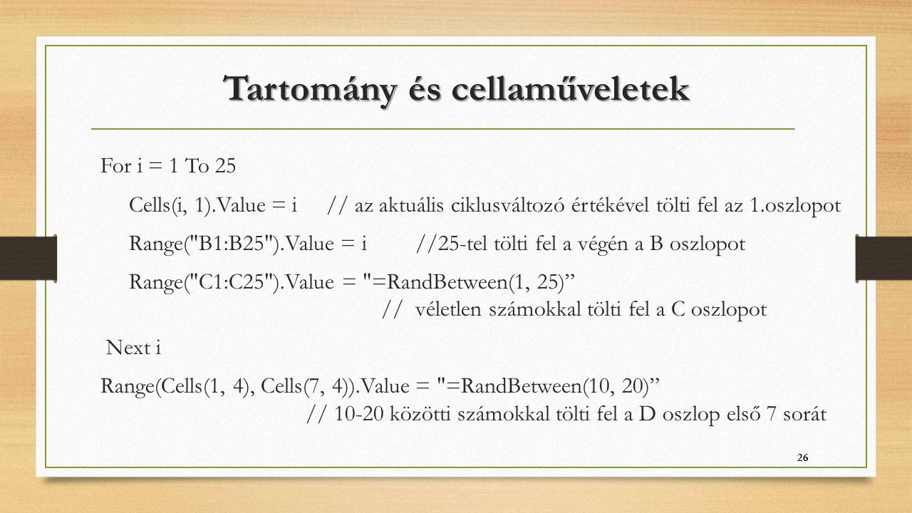 Tartomány és cellaműveletek For i = 1 To 25 Cells(i, 1).Value = i // az aktuális ciklusváltozó értékével tölti fel az 1.oszlopot Range(