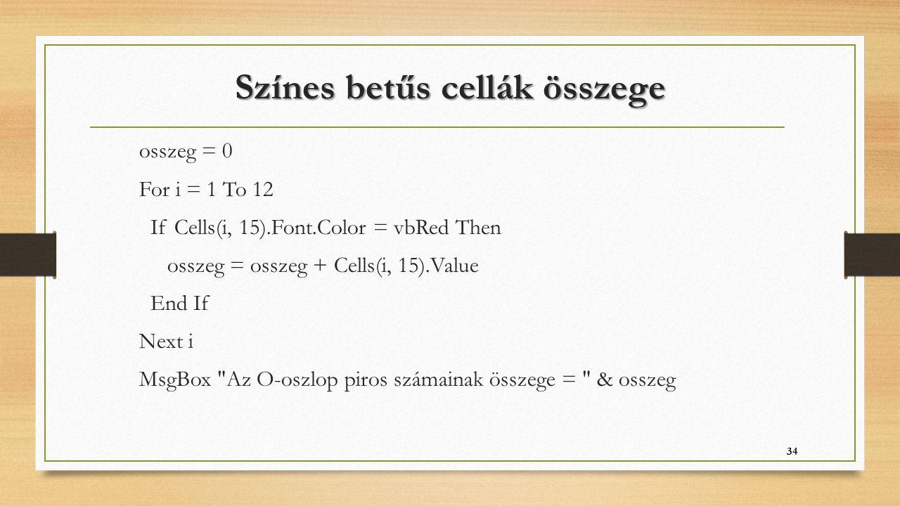 Színes betűs cellák összege osszeg = 0 For i = 1 To 12 If Cells(i, 15).Font.Color = vbRed Then osszeg = osszeg + Cells(i, 15).Value End If Next i MsgB