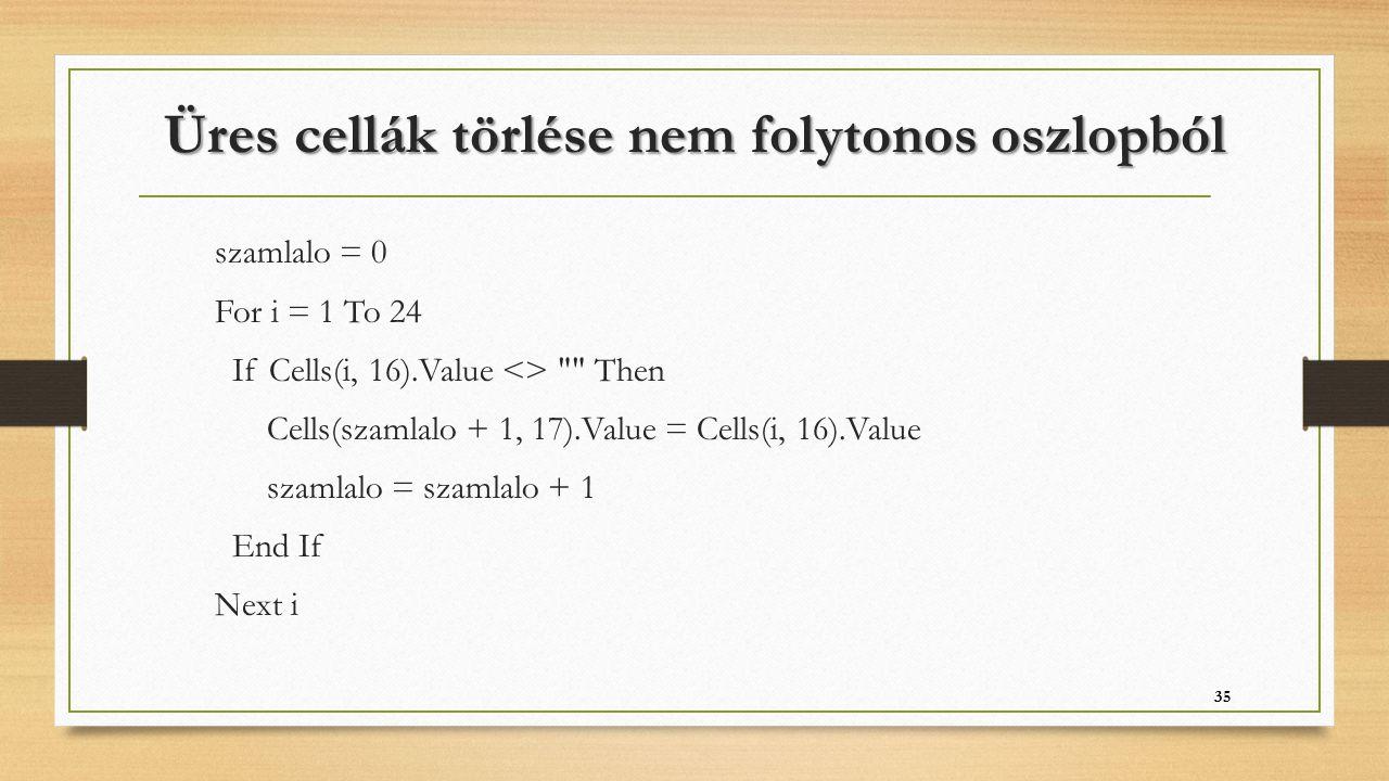 Üres cellák törlése nem folytonos oszlopból szamlalo = 0 For i = 1 To 24 If Cells(i, 16).Value <>