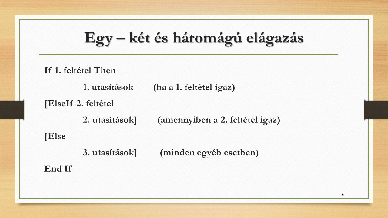 Egy – két és háromágú elágazás If 1. feltétel Then 1. utasítások (ha a 1. feltétel igaz) [ElseIf 2. feltétel 2. utasítások] (amennyiben a 2. feltétel
