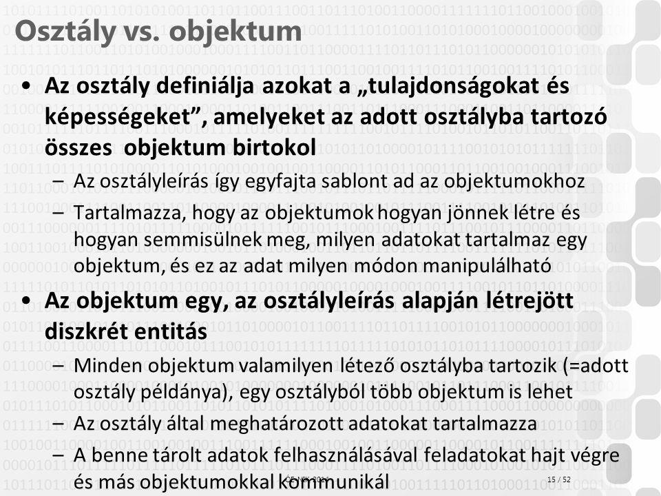 """15 / 52 ÓE-NIK, 2014 Osztály vs. objektum Az osztály definiálja azokat a """"tulajdonságokat és képességeket"""", amelyeket az adott osztályba tartozó össze"""