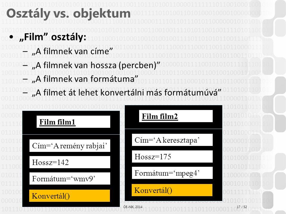 """17 / 52 ÓE-NIK, 2014 Osztály vs. objektum """"Film"""" osztály: –""""A filmnek van címe"""" –""""A filmnek van hossza (percben)"""" –""""A filmnek van formátuma"""" –""""A filme"""