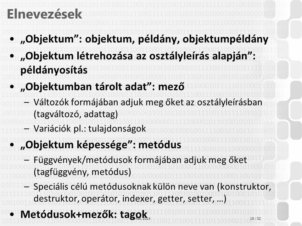 """19 / 52 ÓE-NIK, 2014 Elnevezések """"Objektum"""": objektum, példány, objektumpéldány """"Objektum létrehozása az osztályleírás alapján"""": példányosítás """"Objekt"""
