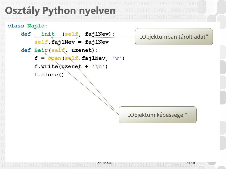 23 / 52 ÓE-NIK, 2014 Osztály Python nyelven class Naplo: def __init__(self, fajlNev): self.fajlNev = fajlNev def Beir(self, uzenet): f = open(self.faj