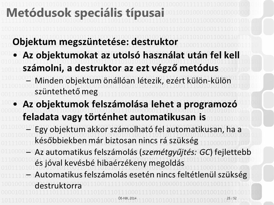 25 / 52 ÓE-NIK, 2014 Metódusok speciális típusai Objektum megszüntetése: destruktor Az objektumokat az utolsó használat után fel kell számolni, a dest