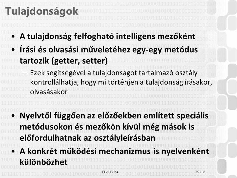 27 / 52 ÓE-NIK, 2014 Tulajdonságok A tulajdonság felfogható intelligens mezőként Írási és olvasási műveletéhez egy-egy metódus tartozik (getter, sette