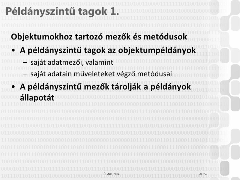 28 / 52 ÓE-NIK, 2014 Példányszintű tagok 1. Objektumokhoz tartozó mezők és metódusok A példányszintű tagok az objektumpéldányok –saját adatmezői, vala