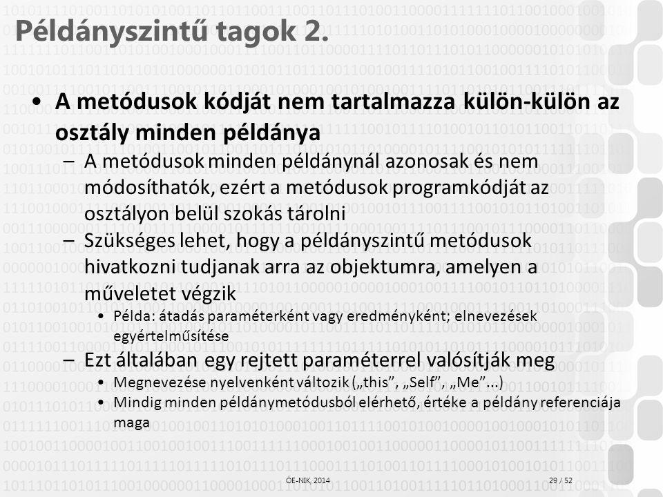 29 / 52 ÓE-NIK, 2014 Példányszintű tagok 2. A metódusok kódját nem tartalmazza külön-külön az osztály minden példánya –A metódusok minden példánynál a