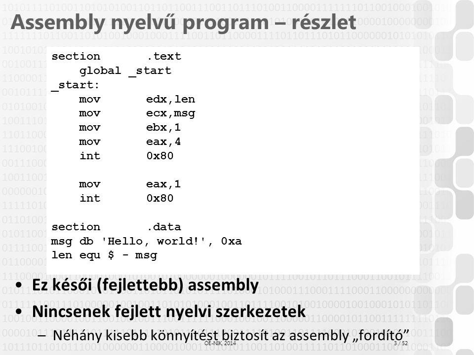 3 / 52 ÓE-NIK, 2014 Assembly nyelvű program – részlet Ez késői (fejlettebb) assembly Nincsenek fejlett nyelvi szerkezetek –Néhány kisebb könnyítést bi