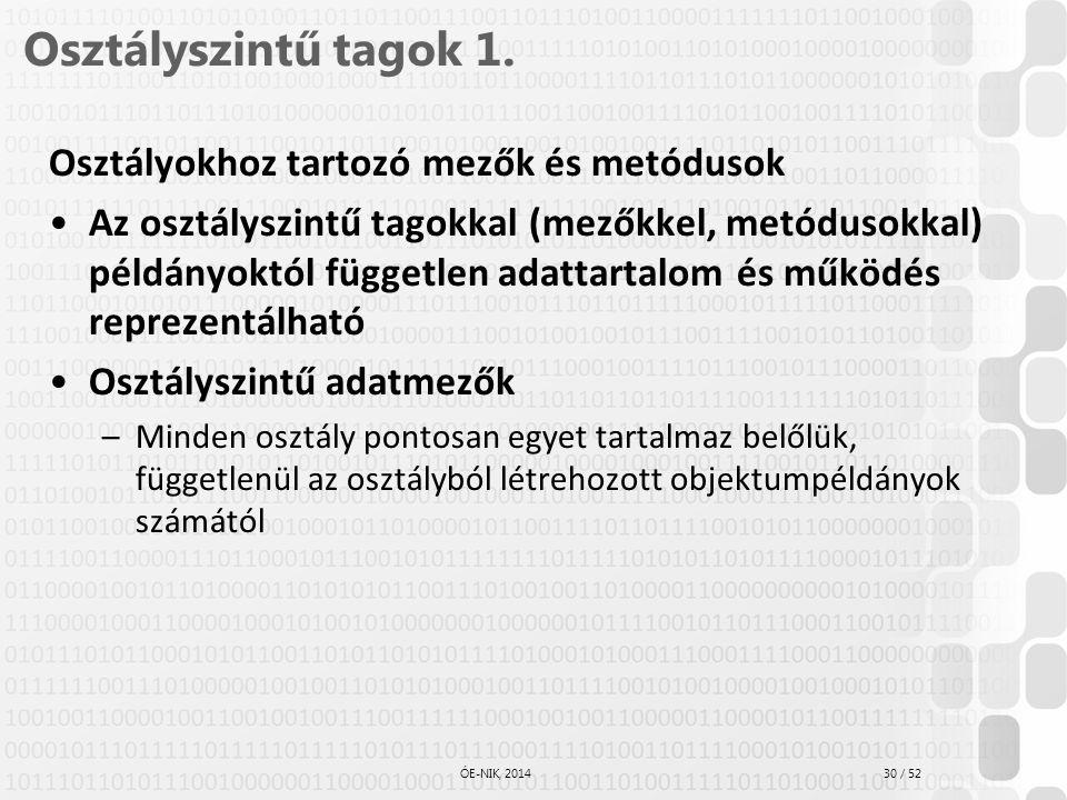 30 / 52 ÓE-NIK, 2014 Osztályszintű tagok 1. Osztályokhoz tartozó mezők és metódusok Az osztályszintű tagokkal (mezőkkel, metódusokkal) példányoktól fü