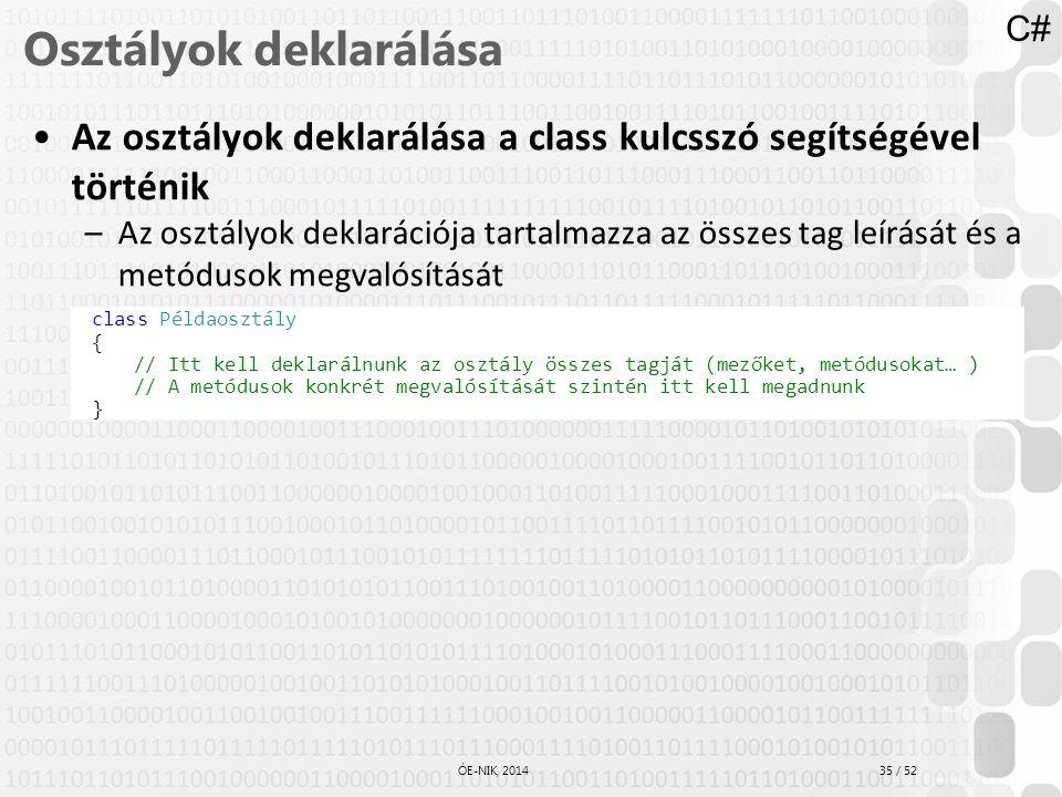 35 / 52 ÓE-NIK, 2014 Osztályok deklarálása Az osztályok deklarálása a class kulcsszó segítségével történik –Az osztályok deklarációja tartalmazza az ö