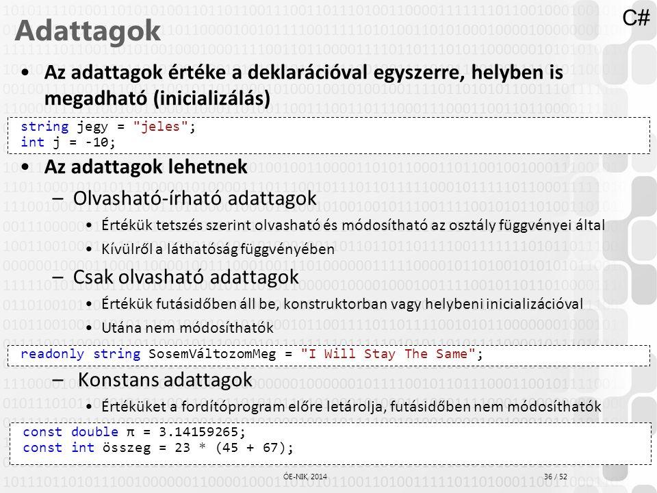 36 / 52 ÓE-NIK, 2014 Adattagok Az adattagok értéke a deklarációval egyszerre, helyben is megadható (inicializálás) Az adattagok lehetnek –Olvasható-ír