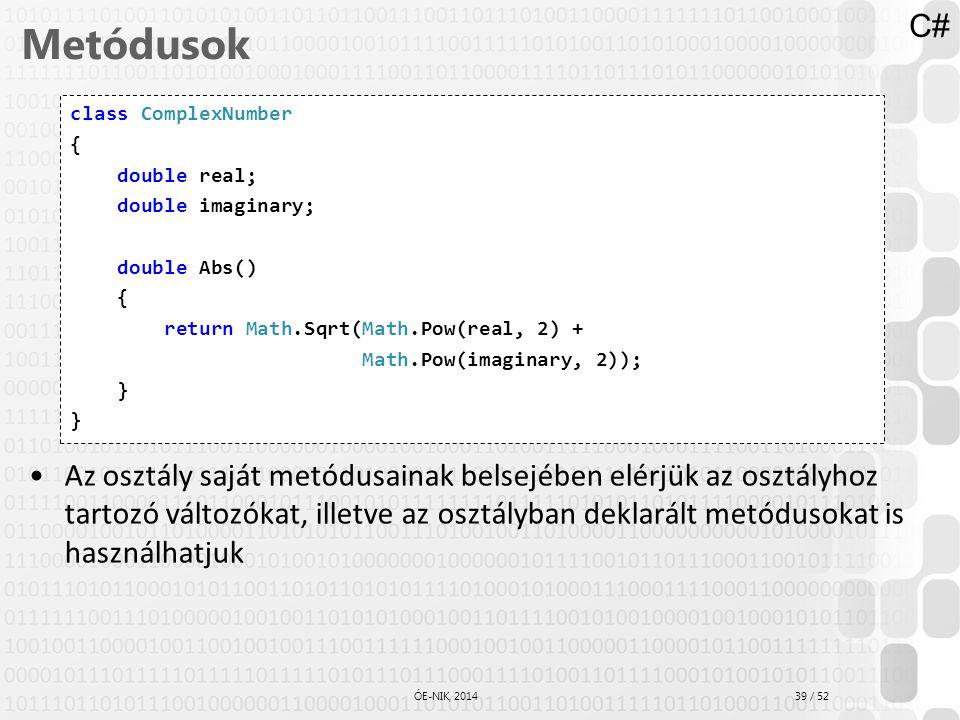 39 / 52 ÓE-NIK, 2014 Metódusok Az osztály saját metódusainak belsejében elérjük az osztályhoz tartozó változókat, illetve az osztályban deklarált metó