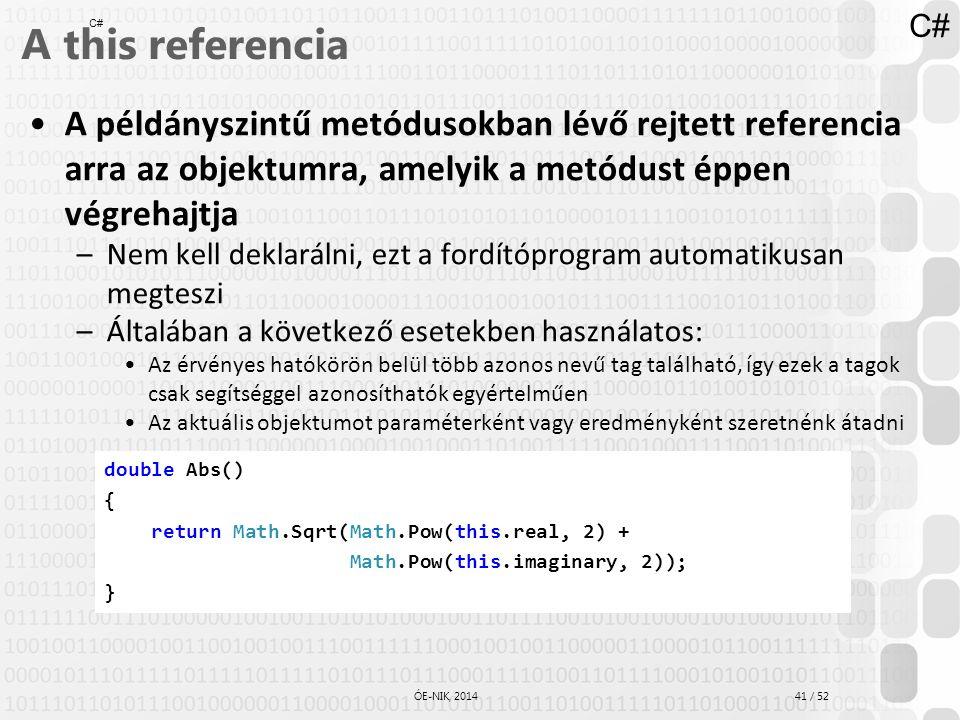 41 / 52 ÓE-NIK, 2014 A this referencia A példányszintű metódusokban lévő rejtett referencia arra az objektumra, amelyik a metódust éppen végrehajtja –
