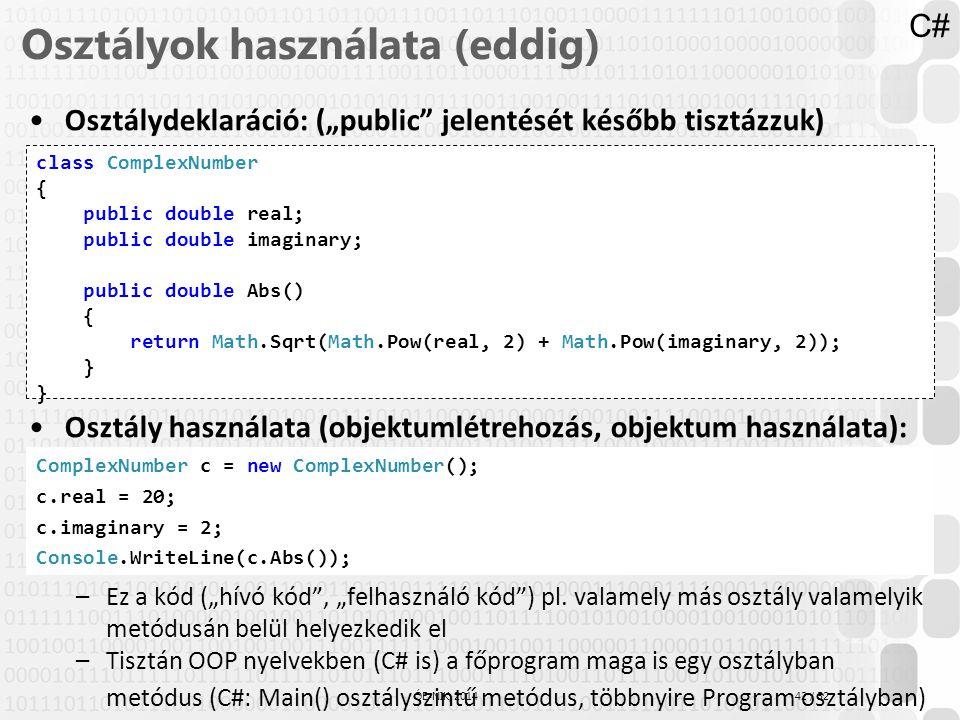 """42 / 52 ÓE-NIK, 2014 Osztálydeklaráció: (""""public"""" jelentését később tisztázzuk) Osztály használata (objektumlétrehozás, objektum használata): –Ez a kó"""