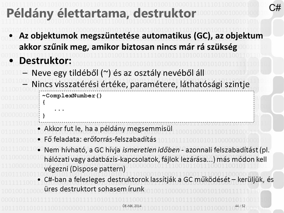 44 / 52 ÓE-NIK, 2014 Példány élettartama, destruktor Az objektumok megszüntetése automatikus (GC), az objektum akkor szűnik meg, amikor biztosan nincs