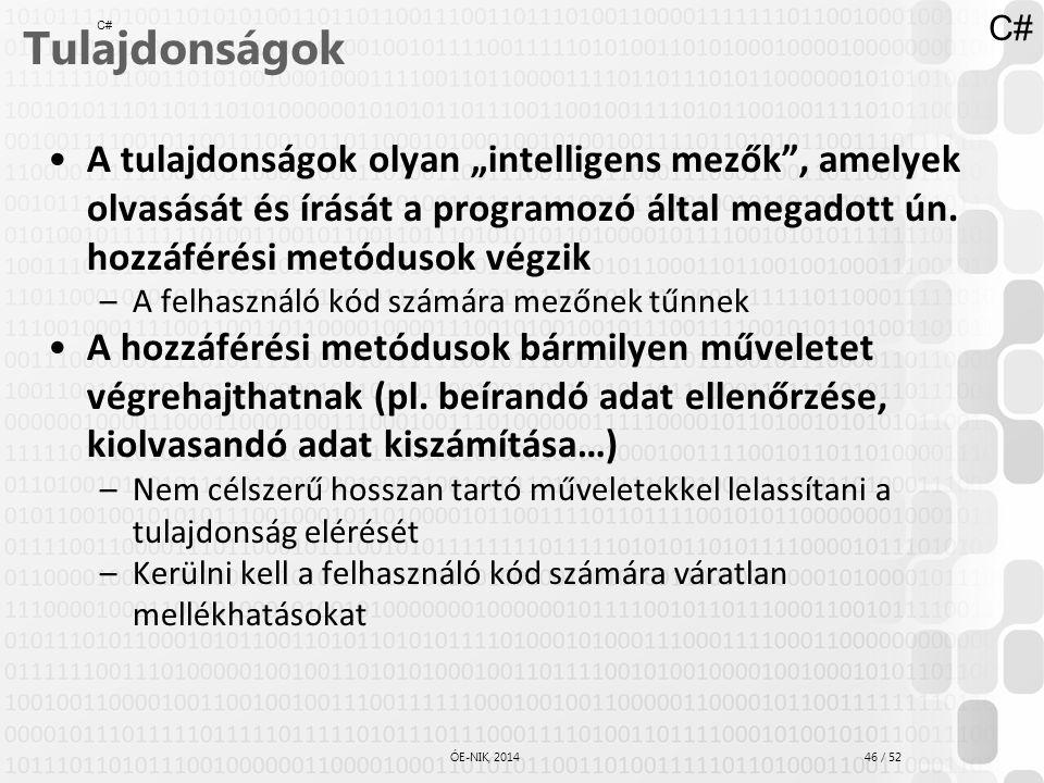 """46 / 52 ÓE-NIK, 2014 Tulajdonságok A tulajdonságok olyan """"intelligens mezők"""", amelyek olvasását és írását a programozó által megadott ún. hozzáférési"""