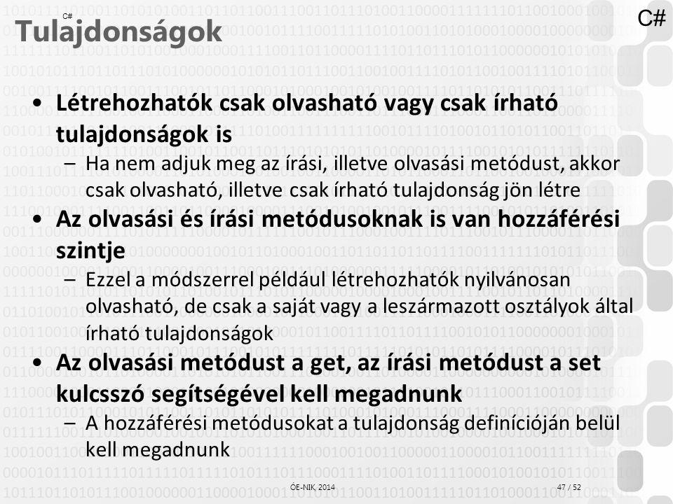 47 / 52 ÓE-NIK, 2014 Tulajdonságok Létrehozhatók csak olvasható vagy csak írható tulajdonságok is –Ha nem adjuk meg az írási, illetve olvasási metódus