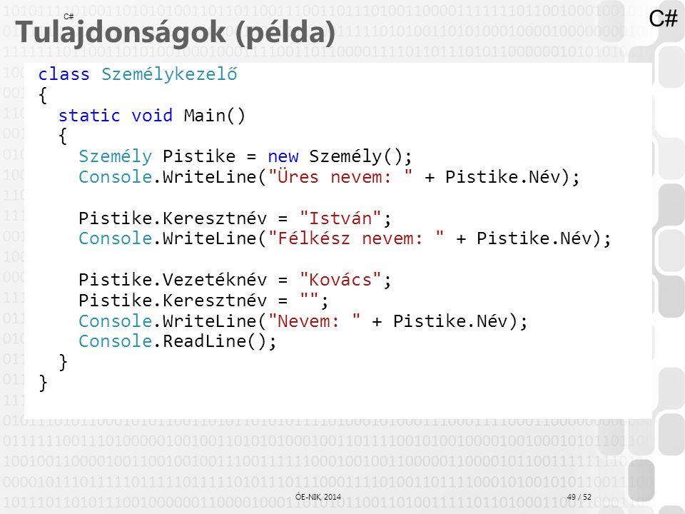 49 / 52 ÓE-NIK, 2014 class Személykezelő { static void Main() { Személy Pistike = new Személy(); Console.WriteLine(