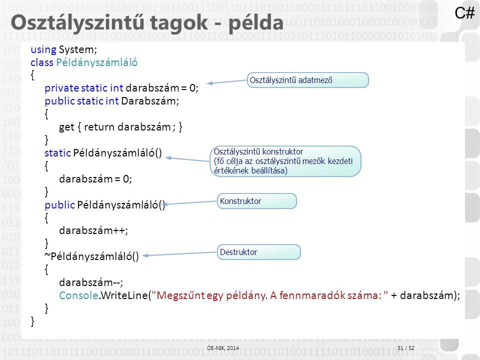 51 / 52 ÓE-NIK, 2014 Osztályszintű tagok - példa using System; class Példányszámláló { private static int darabszám = 0; public static int Darabszám;