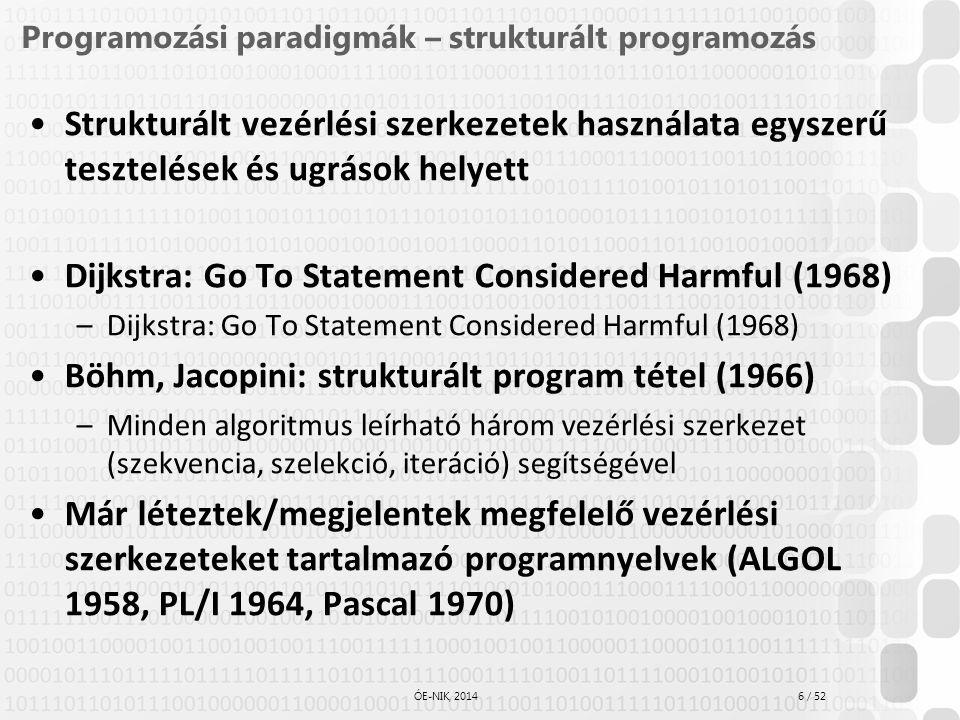 6 / 52 ÓE-NIK, 2014 Programozási paradigmák – strukturált programozás Strukturált vezérlési szerkezetek használata egyszerű tesztelések és ugrások hel