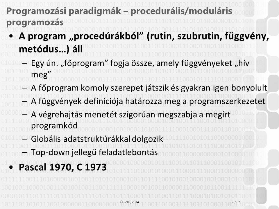 """7 / 52 ÓE-NIK, 2014 Programozási paradigmák – procedurális/moduláris programozás A program """"procedúrákból"""" (rutin, szubrutin, függvény, metódus…) áll"""