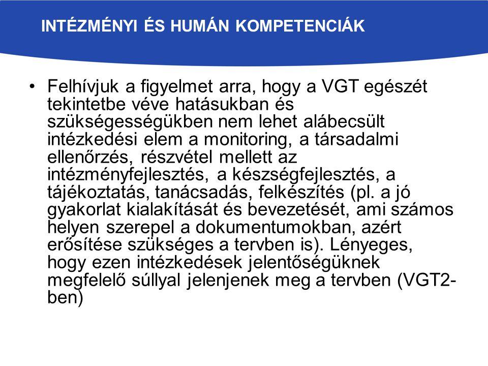 Felhívjuk a figyelmet arra, hogy a VGT egészét tekintetbe véve hatásukban és szükségességükben nem lehet alábecsült intézkedési elem a monitoring, a társadalmi ellenőrzés, részvétel mellett az intézményfejlesztés, a készségfejlesztés, a tájékoztatás, tanácsadás, felkészítés (pl.