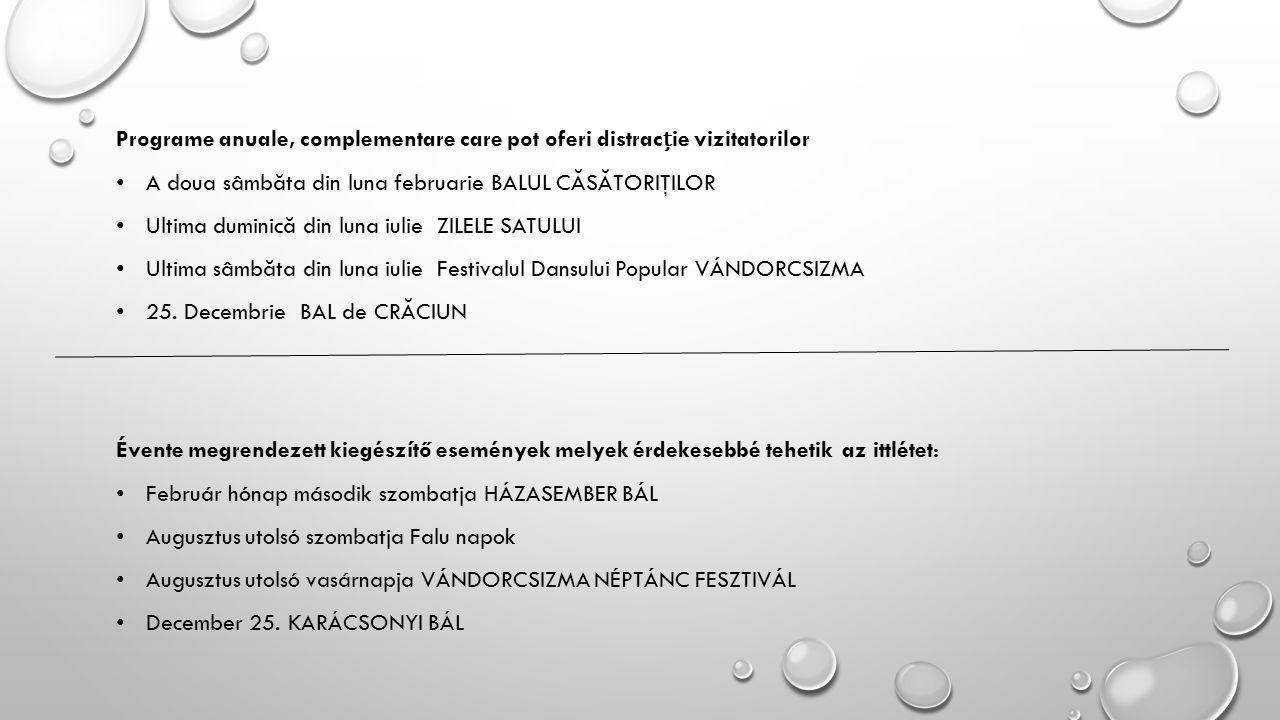 Programe anuale, complementare care pot oferi distracie vizitatorilor A doua sâmbăta din luna februarie BALUL CĂSĂTORIŢILOR Ultima duminică din luna iulie ZILELE SATULUI Ultima sâmbăta din luna iulie Festivalul Dansului Popular VÁNDORCSIZMA 25.