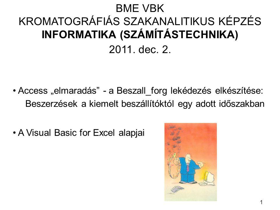 """1 BME VBK KROMATOGRÁFIÁS SZAKANALITIKUS KÉPZÉS INFORMATIKA (SZÁMÍTÁSTECHNIKA) 2011. dec. 2. Access """"elmaradás"""" - a Beszall_forg lekédezés elkészítése:"""
