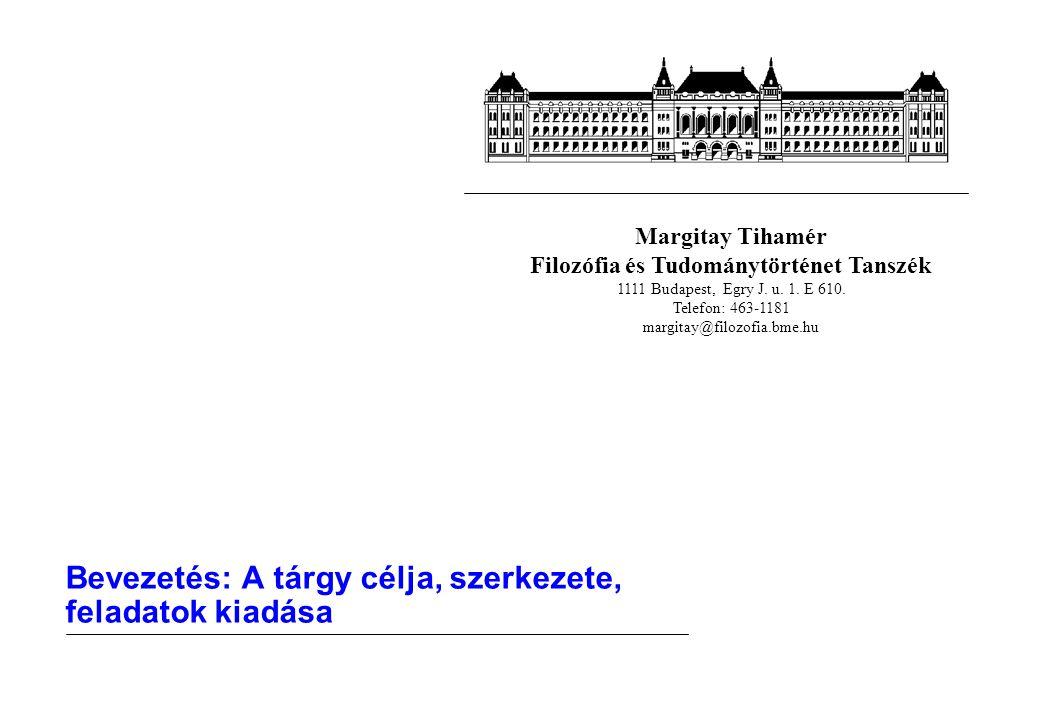 Margitay Tihamér Filozófia és Tudománytörténet Tanszék 1111 Budapest, Egry J.