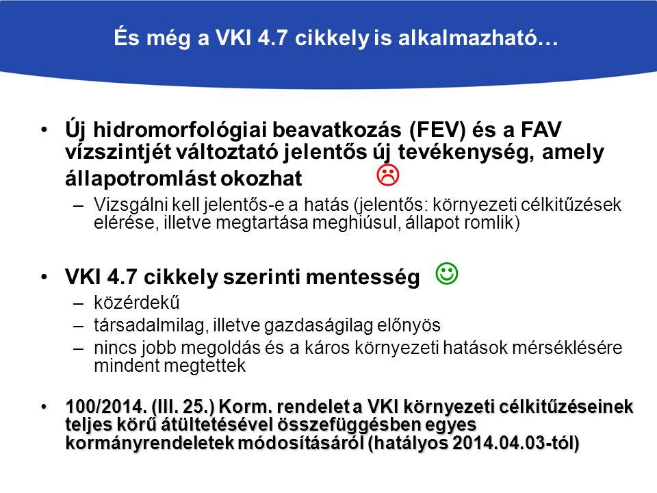 És még a VKI 4.7 cikkely is alkalmazható… Új hidromorfológiai beavatkozás (FEV) és a FAV vízszintjét változtató jelentős új tevékenység, amely állapot