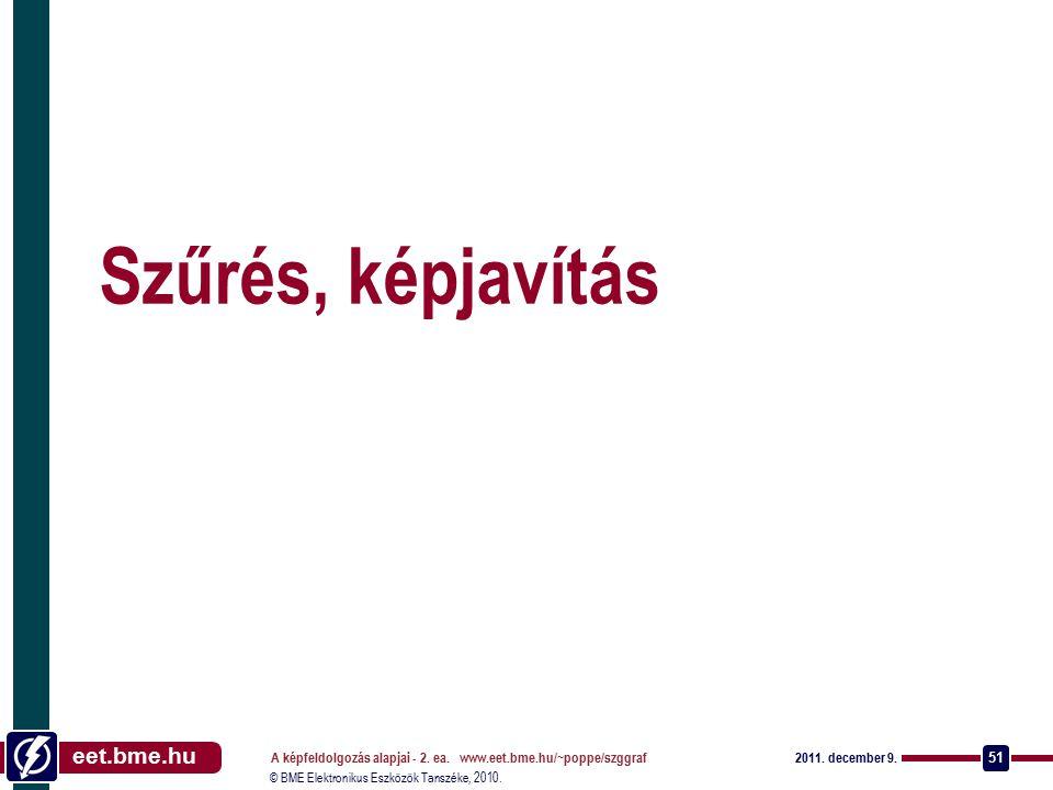 © BME Elektronikus Eszközök Tanszéke, 2010. eet.bme.hu A képfeldolgozás alapjai - 2. ea. www.eet.bme.hu/~poppe/szggraf 51 2011. december 9. Szűrés, ké