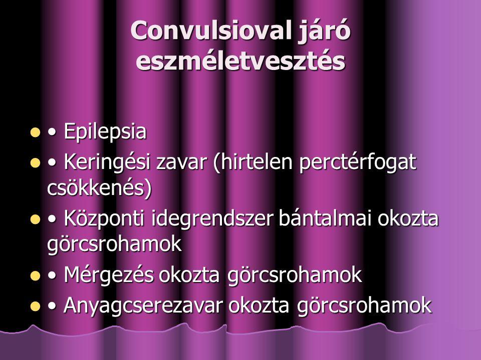 Convulsioval járó eszméletvesztés Epilepsia Epilepsia Keringési zavar (hirtelen perctérfogat csökkenés) Keringési zavar (hirtelen perctérfogat csökkenés) Központi idegrendszer bántalmai okozta görcsrohamok Központi idegrendszer bántalmai okozta görcsrohamok Mérgezés okozta görcsrohamok Mérgezés okozta görcsrohamok Anyagcserezavar okozta görcsrohamok Anyagcserezavar okozta görcsrohamok