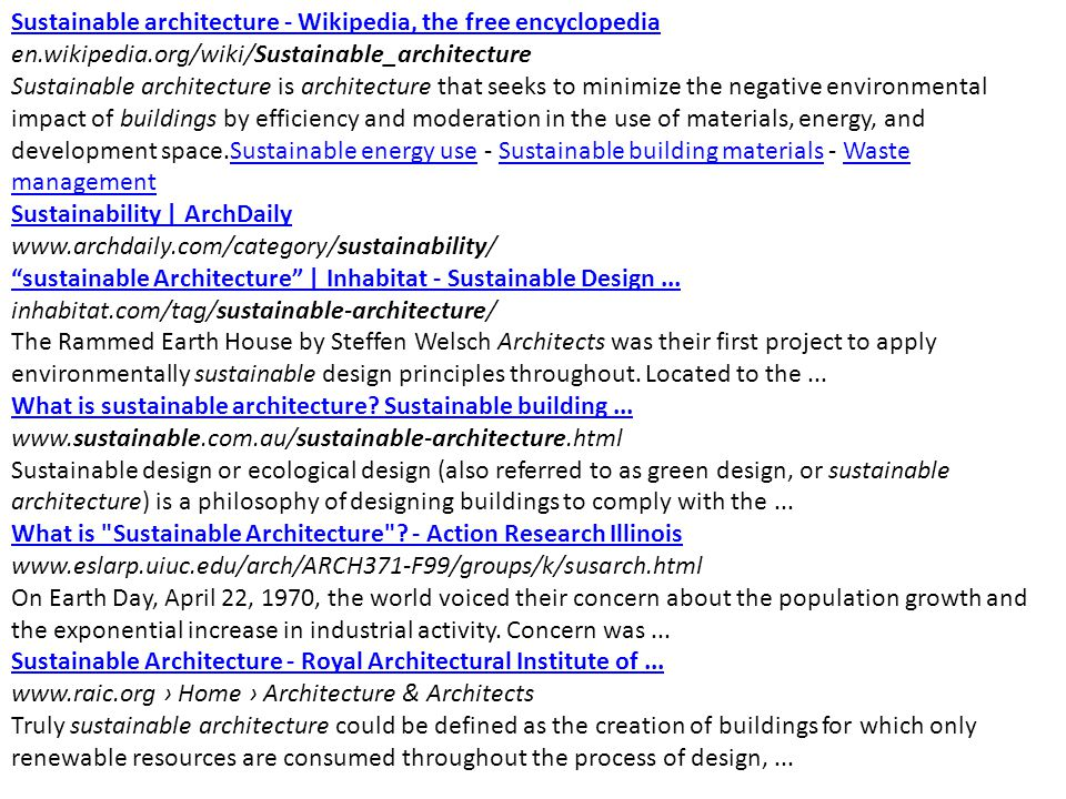 Sustainable architecture - Wikipedia, the free encyclopedia en.wikipedia.org/wiki/Sustainable_architecture Sustainable architecture is architecture that seeks to minimize the negative environmental impact of buildings by efficiency and moderation in the use of materials, energy, and development space.‎Sustainable energy use - ‎Sustainable building materials - ‎Waste managementSustainable energy useSustainable building materialsWaste management Sustainability | ArchDaily www.archdaily.com/category/sustainability/ sustainable Architecture | Inhabitat - Sustainable Design...