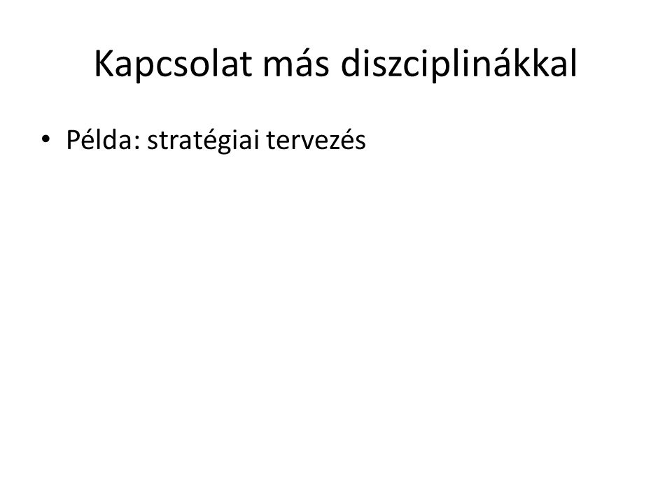 Kapcsolat más diszciplinákkal Példa: stratégiai tervezés