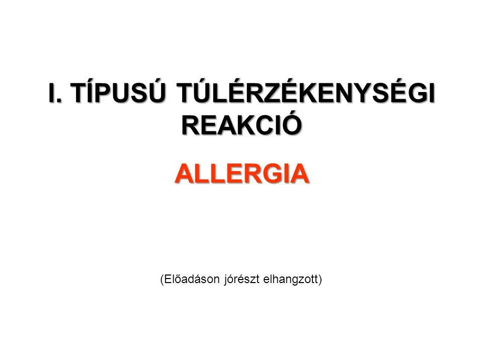 I. TÍPUSÚ TÚLÉRZÉKENYSÉGI REAKCIÓ ALLERGIA (Előadáson jórészt elhangzott)