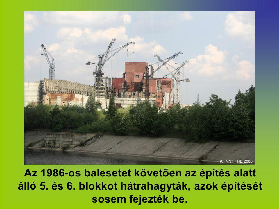 Az 1986-os balesetet követően az építés alatt álló 5. és 6. blokkot hátrahagyták, azok építését sosem fejezték be.
