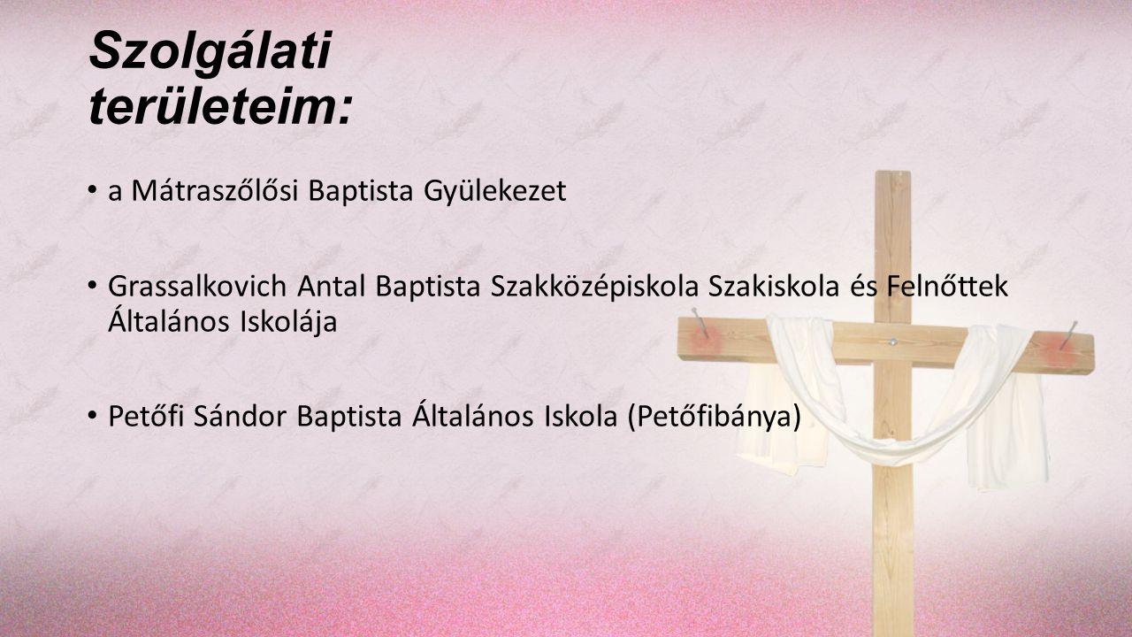 Szolgálati területeim: a Mátraszőlősi Baptista Gyülekezet Grassalkovich Antal Baptista Szakközépiskola Szakiskola és Felnőttek Általános Iskolája Pető