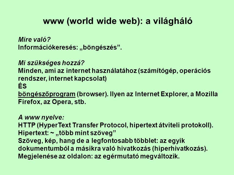 www (world wide web): a világháló Elmondhatjuk tehát, hogy a világháló az interneten működő, egymással, hiperhivatkozásokkal, más néven hiperlinkekkel összekötött dokumentumok rendszere.