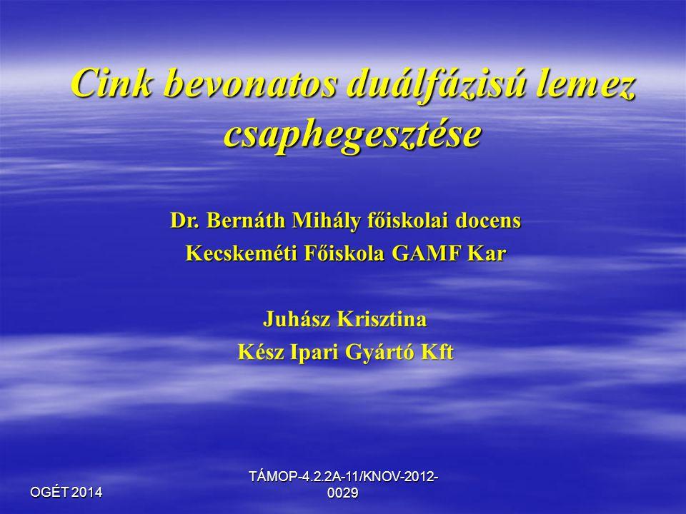 OGÉT 2014 TÁMOP-4.2.2A-11/KNOV-2012- 0029 Cink bevonatos duálfázisú lemez csaphegesztése
