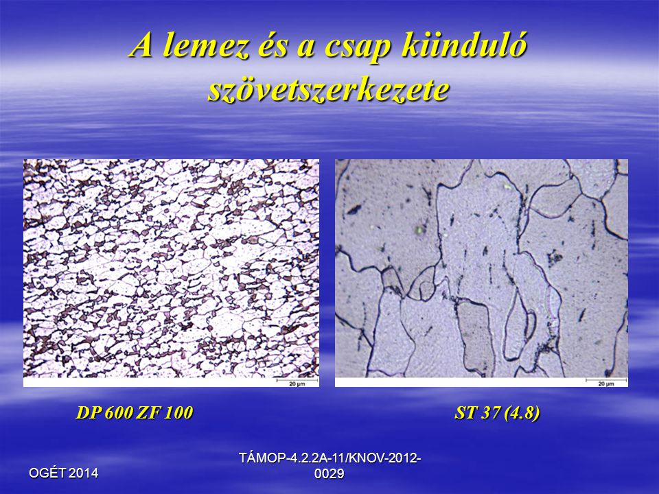 OGÉT 2014 TÁMOP-4.2.2A-11/KNOV-2012- 0029 A lemez és a csap kiinduló szövetszerkezete DP 600 ZF 100 ST 37 (4.8)